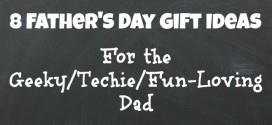 8 Father's Day Gift Ideas for the Geeky/Techie/Fun-Loving Dad in Your Life