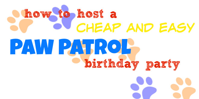 How to Host an Easy PAW Patrol Birthday Party